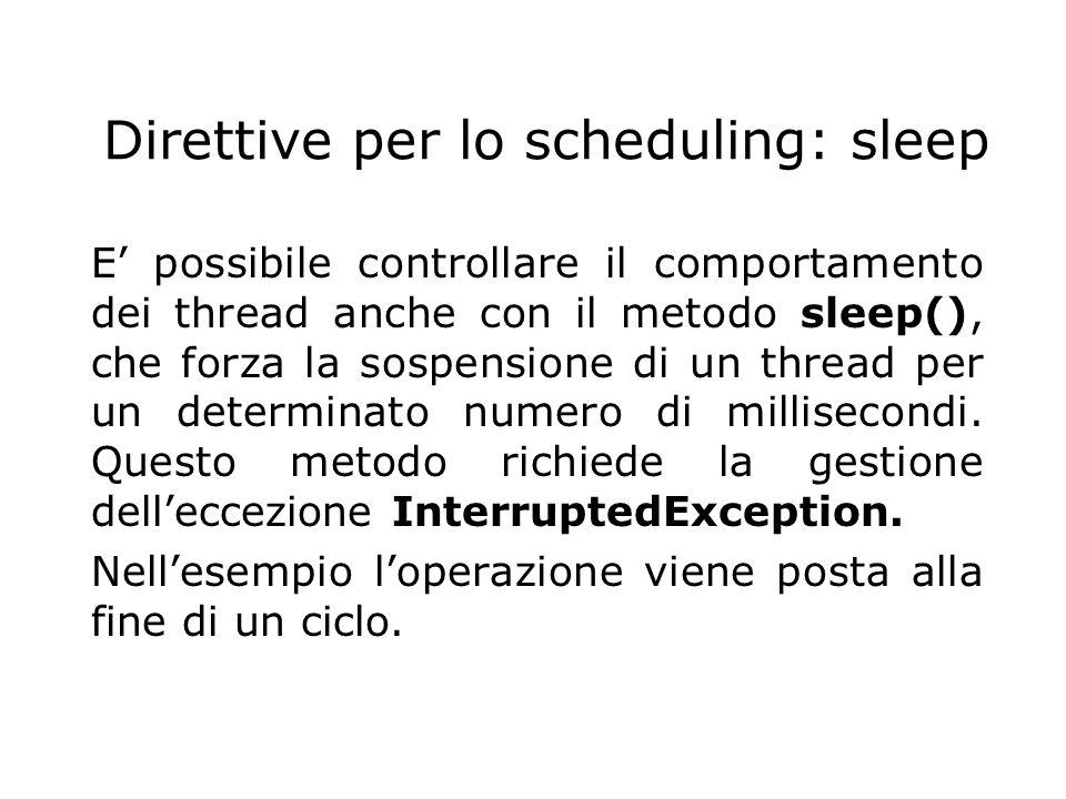 Direttive per lo scheduling: sleep E' possibile controllare il comportamento dei thread anche con il metodo sleep(), che forza la sospensione di un th