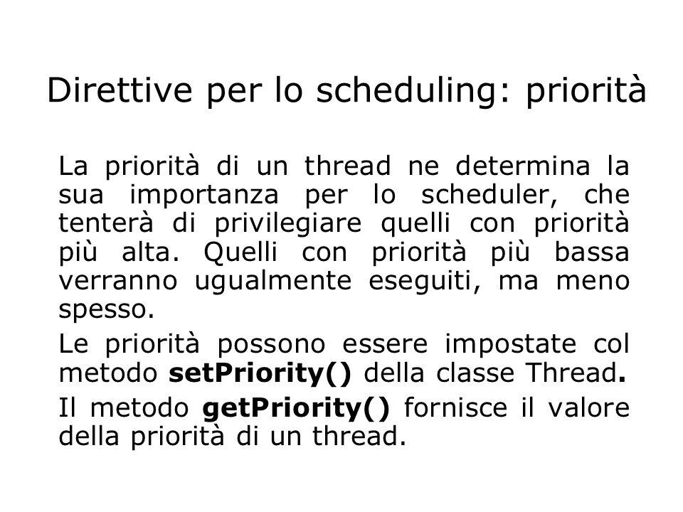 Direttive per lo scheduling: priorità La priorità di un thread ne determina la sua importanza per lo scheduler, che tenterà di privilegiare quelli con