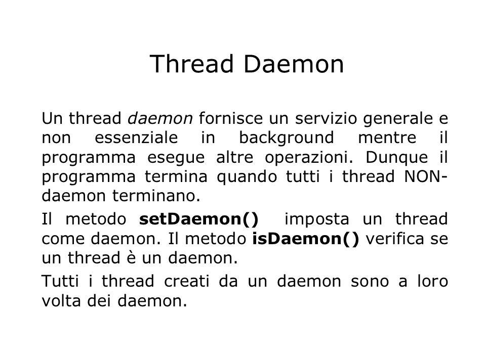 Thread Daemon Un thread daemon fornisce un servizio generale e non essenziale in background mentre il programma esegue altre operazioni. Dunque il pro