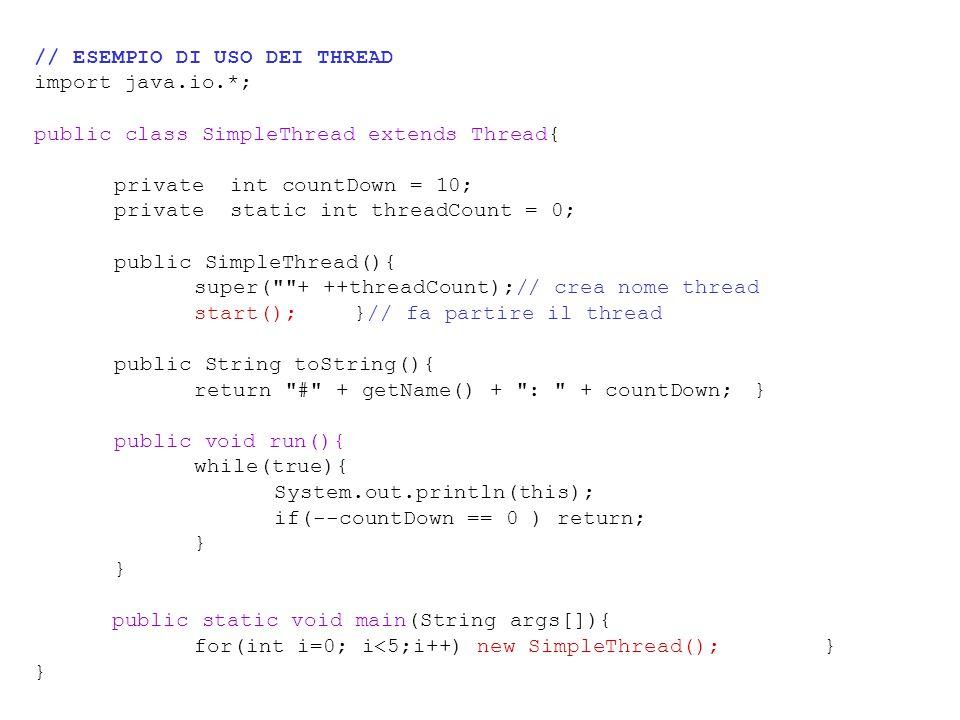 Direttive per lo scheduling: priorità Il risultato dell'esempio precedente è circa: …… Thread[Thread-0,10,main]: 2 Thread[Thread-0,10,main]: 1 Thread[Thread-1,1,main]: 50 Il thread 0 finisce l'esecuzione senza essere interrotto, poi iniziano gli altri.