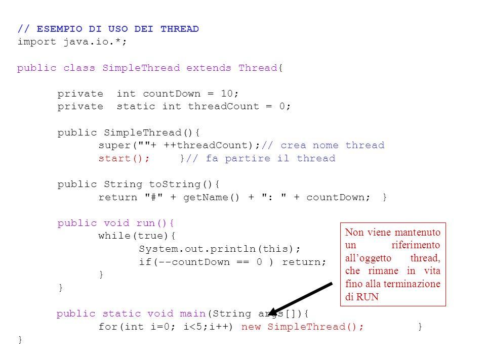 Thread bloccato Un thread può trovarsi bloccato per vari motivi: 1.E' in attesa della scadenza di un certo intervallo di tempo – chiamata al metodo sleep().