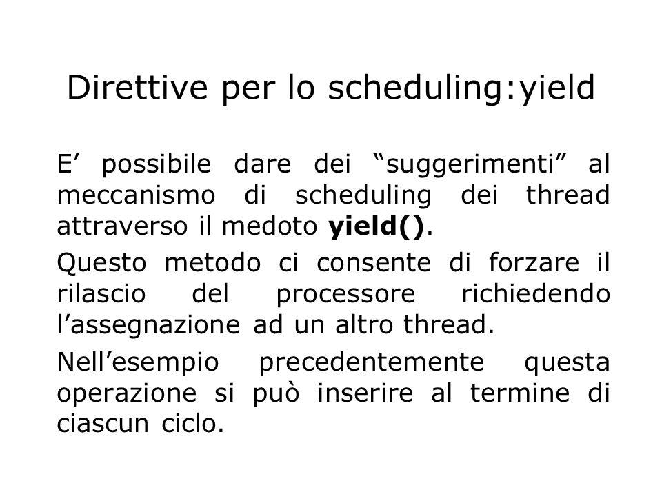 """Direttive per lo scheduling:yield E' possibile dare dei """"suggerimenti"""" al meccanismo di scheduling dei thread attraverso il medoto yield(). Questo met"""