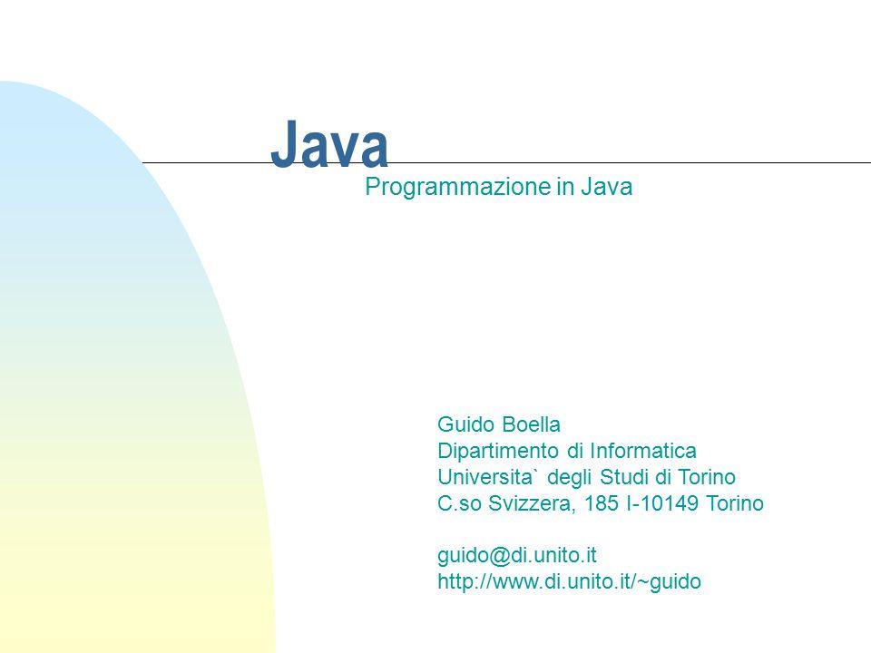 Java Programmazione in Java Guido Boella Dipartimento di Informatica Universita` degli Studi di Torino C.so Svizzera, 185 I-10149 Torino guido@di.unit