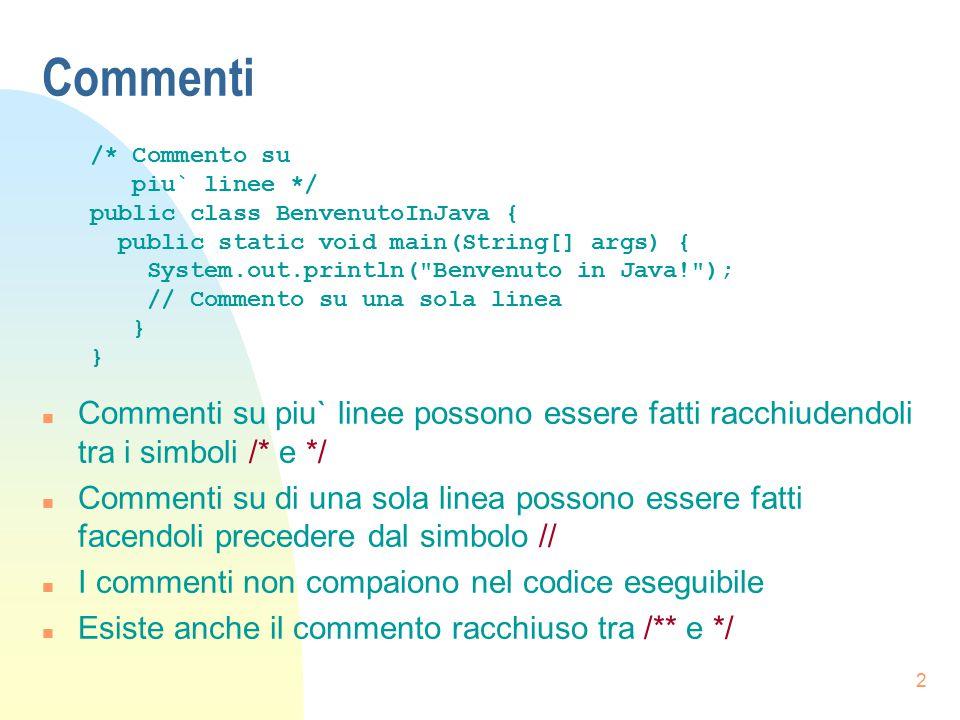 2 Commenti n Commenti su piu` linee possono essere fatti racchiudendoli tra i simboli /* e */ n Commenti su di una sola linea possono essere fatti fac