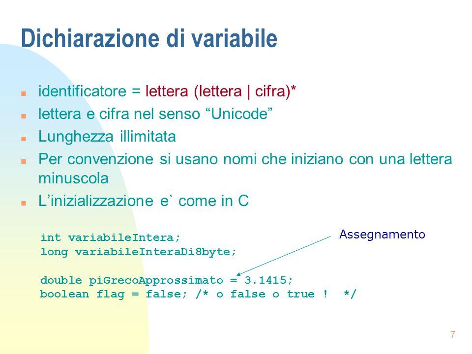 "7 Dichiarazione di variabile n identificatore = lettera (lettera | cifra)* n lettera e cifra nel senso ""Unicode"" n Lunghezza illimitata n Per convenzi"