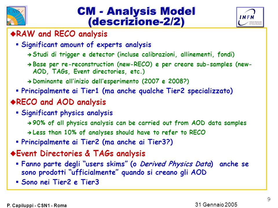 9 P. Capiluppi - CSN1 - Roma 31 Gennaio 2005 CM - Analysis Model (descrizione-2/2) u RAW and RECO analysis  Significant amount of experts analysis è