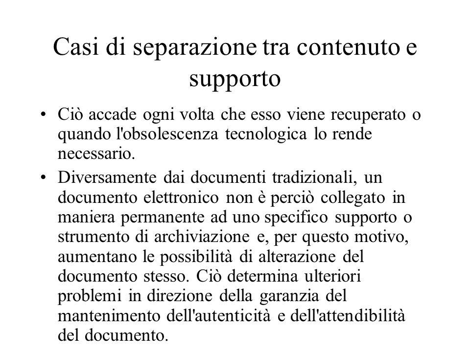 Connessione tra contenuto e supporto Il contenuto di un documento tradizionale è registrato su un supporto (uno strumento di registrazione come può essere un foglio di carta) e non può essere separato dal proprio supporto.