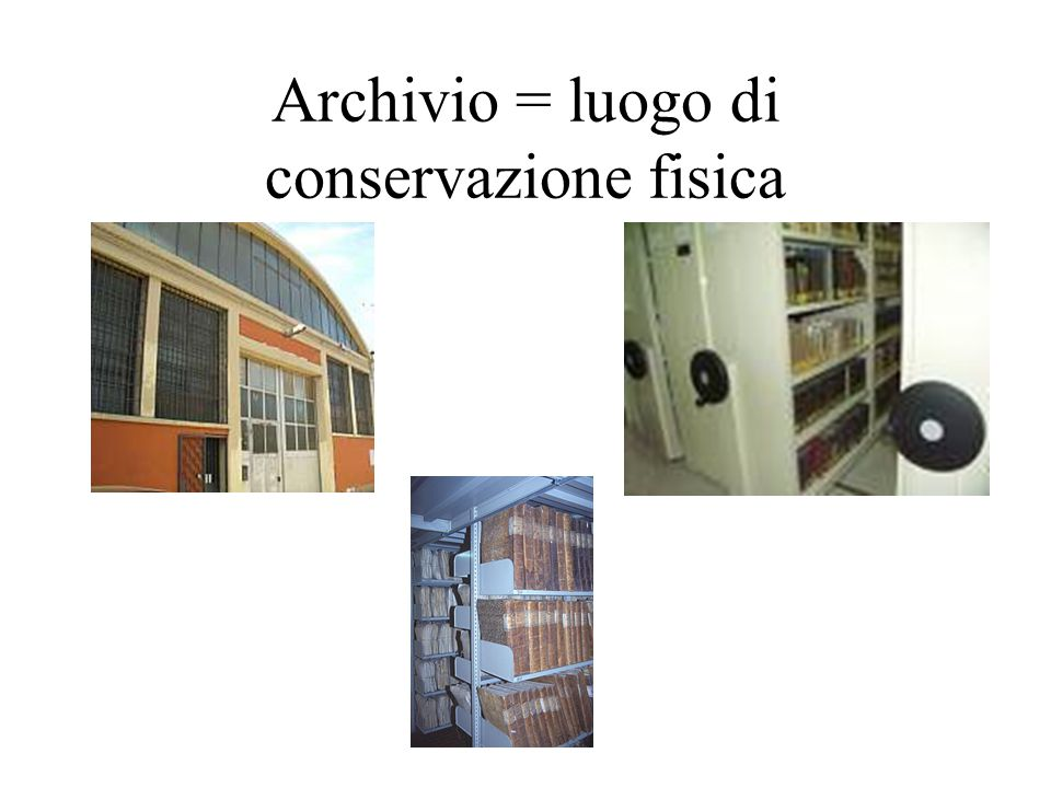 Il termine archivio in archivistica l'archivio come locale di conservazione dei documenti: deposito fisico delle carte l'archivio come istituto di conservazione: istituto culturale (es.