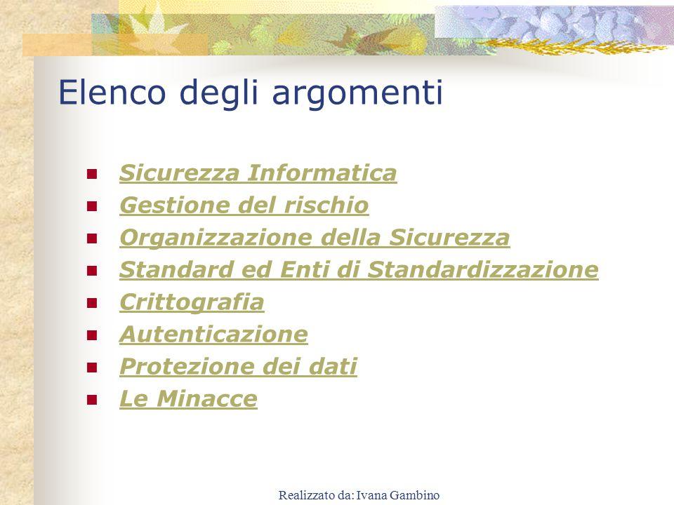Realizzato da: Ivana Gambino La Sicurezza Informatica La sicurezza delle informazioni è una componente della sicurezza dei beni in generale.