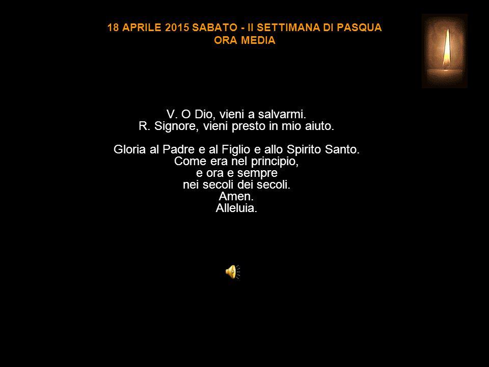18 APRILE 2015 SABATO - II SETTIMANA DI PASQUA ORA MEDIA V.