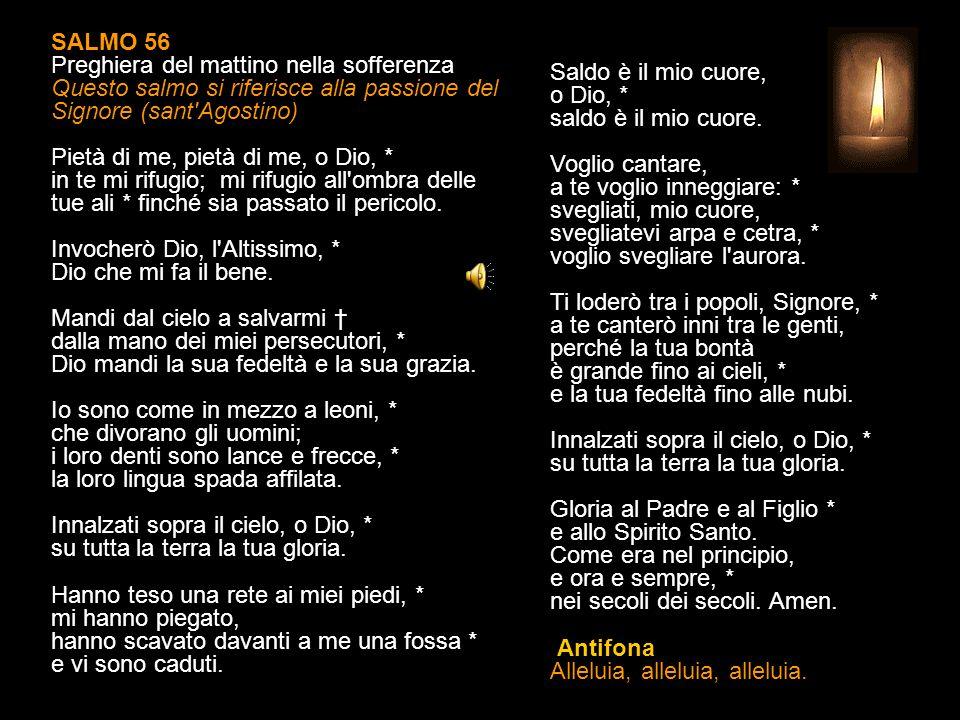 SALMO 55, 2-7b. 9-14 Fiducia nella parola di Dio Si descrive Cristo nella passione (san Girolamo) Pietà di me, o Dio, perché l'uomo mi calpesta, * un