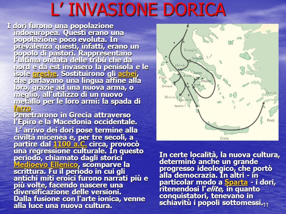 11 L' INVASIONE DORICA L' INVASIONE DORICA I dori furono una popolazione indoeuropea. Questi erano una popolazione poco evoluta. In prevalenza questi,