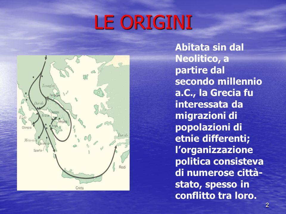 2 LE ORIGINI Abitata sin dal Neolitico, a partire dal secondo millennio a.C., la Grecia fu interessata da migrazioni di popolazioni di etnie different