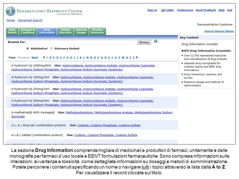 La sezione Drug Information comprende migliaia di medicinali e produttori di farmaci, unitamente a delle monografie per farmaci d'uso locale e EENT formulazioni farmaceutiche.