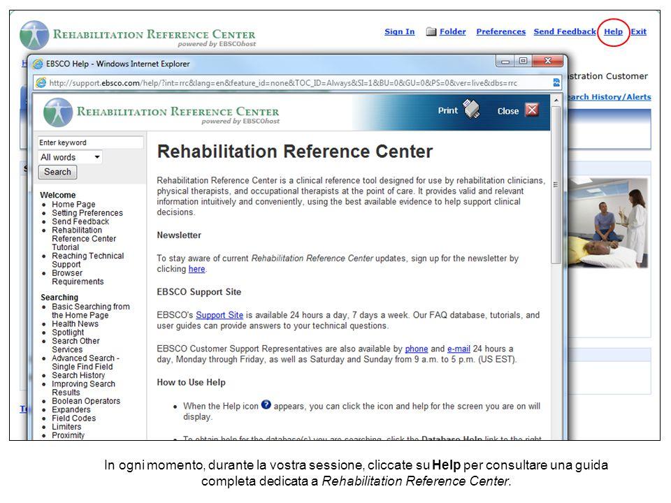 In ogni momento, durante la vostra sessione, cliccate su Help per consultare una guida completa dedicata a Rehabilitation Reference Center.