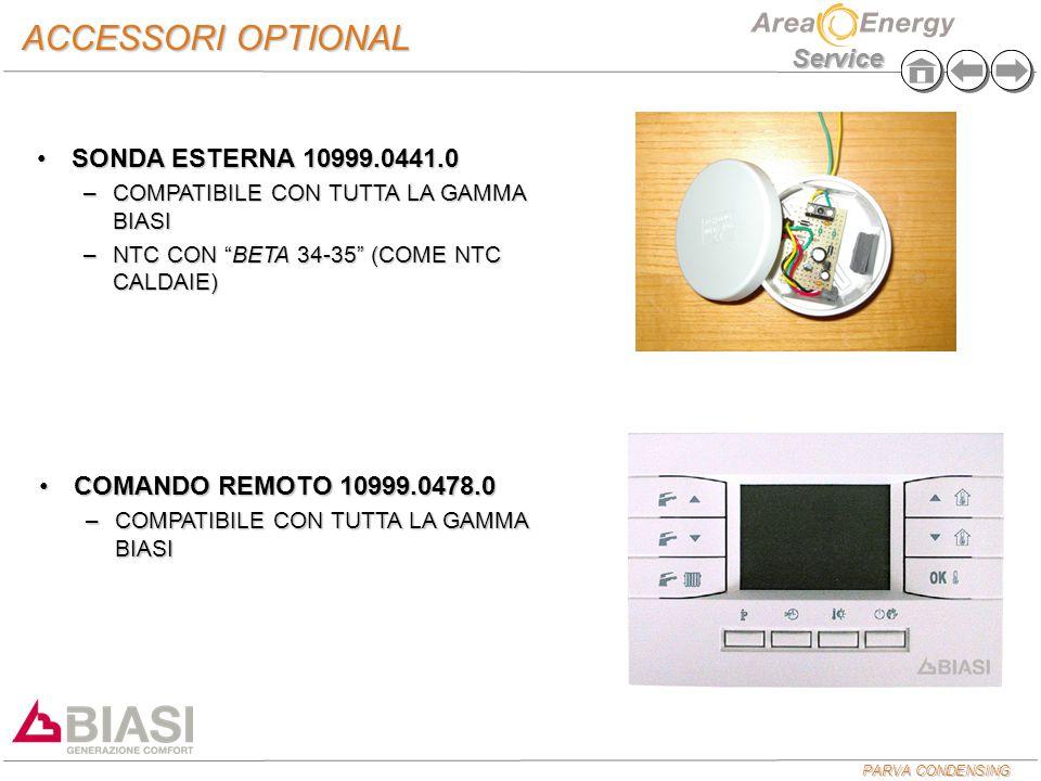PARVA CONDENSING Service ACCESSORI OPTIONAL SONDA ESTERNA 10999.0441.0SONDA ESTERNA 10999.0441.0 –COMPATIBILE CON TUTTA LA GAMMA BIASI –NTC CON BETA 34-35 (COME NTC CALDAIE) COMANDO REMOTO 10999.0478.0COMANDO REMOTO 10999.0478.0 –COMPATIBILE CON TUTTA LA GAMMA BIASI