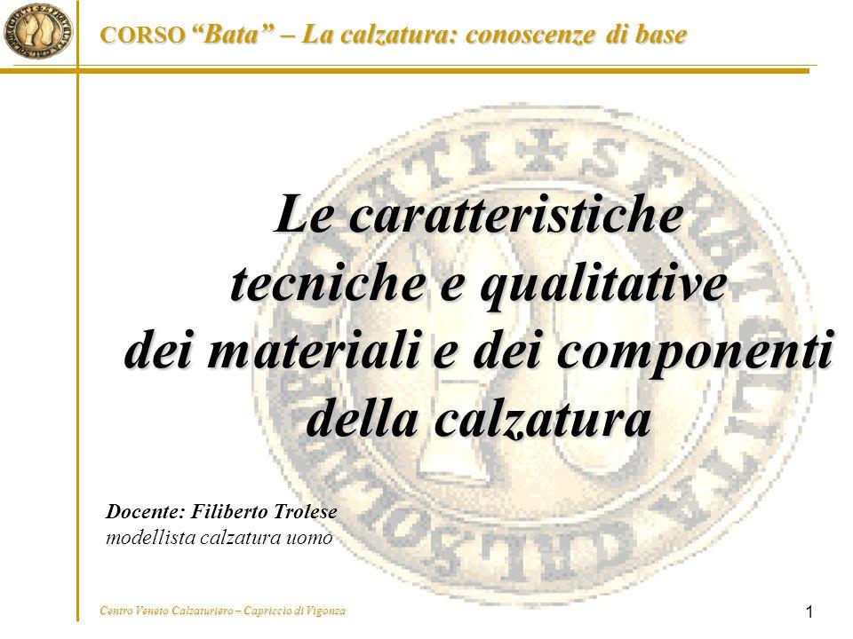 """CORSO """"Bata"""" – La calzatura: conoscenze di base Centro Veneto Calzaturiero – Capriccio di Vigonza 1 Le caratteristiche tecniche e qualitative dei mate"""