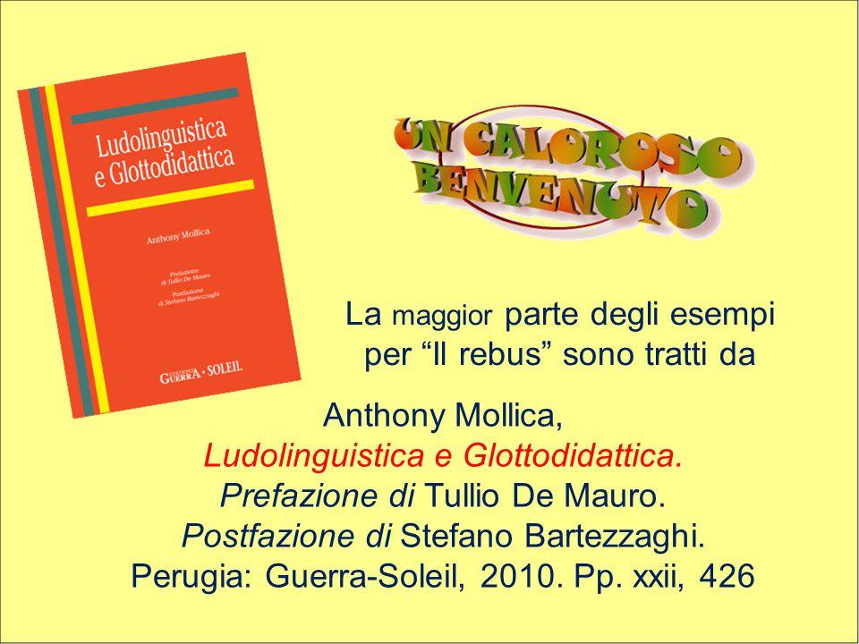 """La maggior parte degli esempi per """"Il rebus"""" sono tratti da Anthony Mollica, Ludolinguistica e Glottodidattica. Prefazione di Tullio De Mauro. Postfaz"""