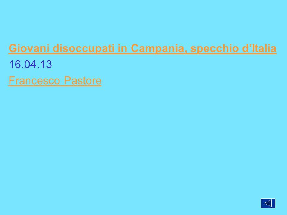 Giovani disoccupati in Campania, specchio d'Italia 16.04.13 Francesco Pastore