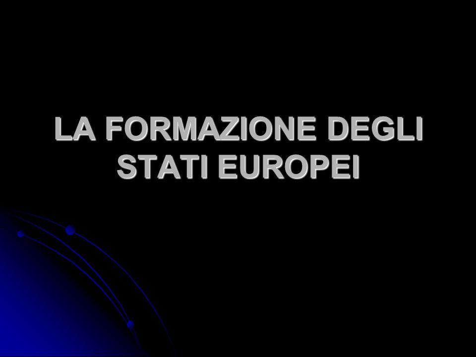 LA FORMAZIONE DEGLI STATI EUROPEI