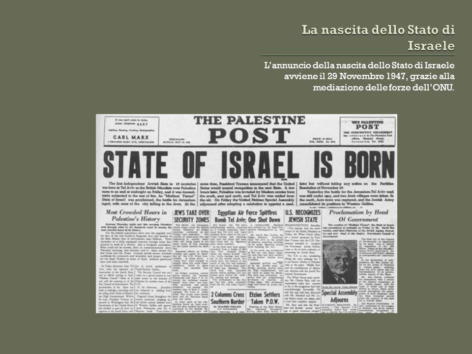 L'annuncio della nascita dello Stato di Israele avviene il 29 Novembre 1947, grazie alla mediazione delle forze dell'ONU.