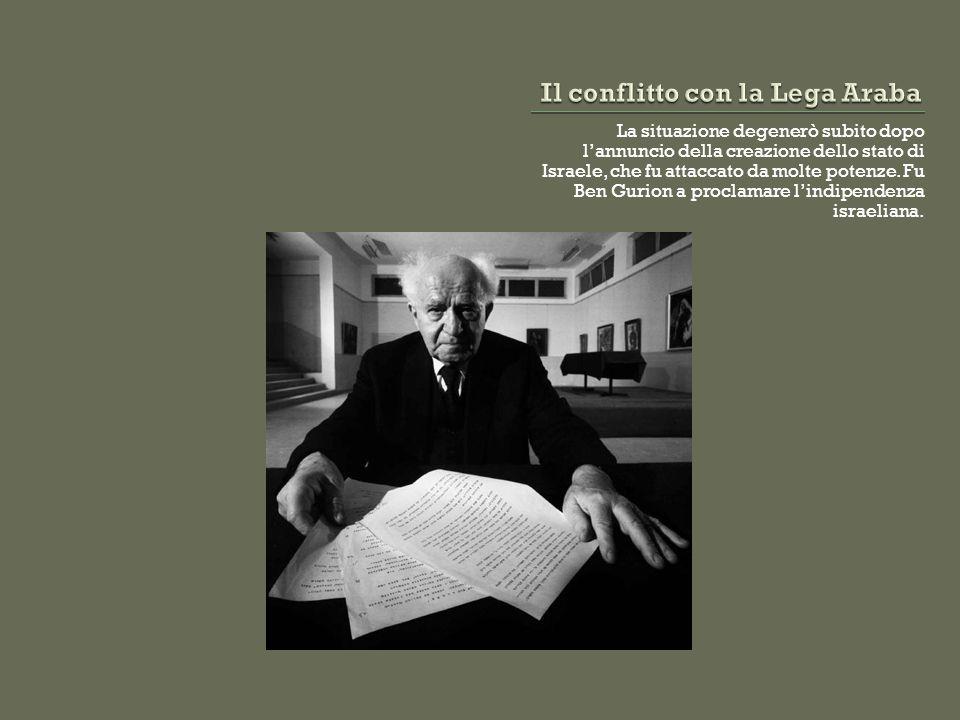 La situazione degenerò subito dopo l'annuncio della creazione dello stato di Israele, che fu attaccato da molte potenze. Fu Ben Gurion a proclamare l'