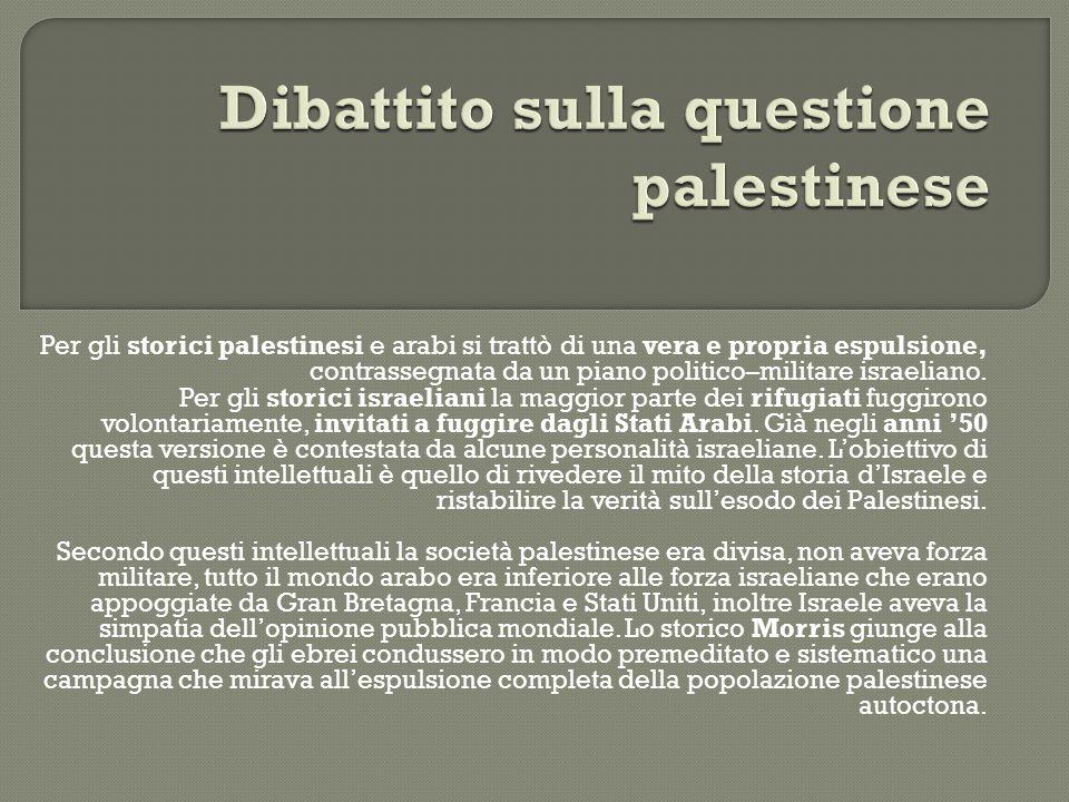 Per gli storici palestinesi e arabi si trattò di una vera e propria espulsione, contrassegnata da un piano politico–militare israeliano. Per gli stori