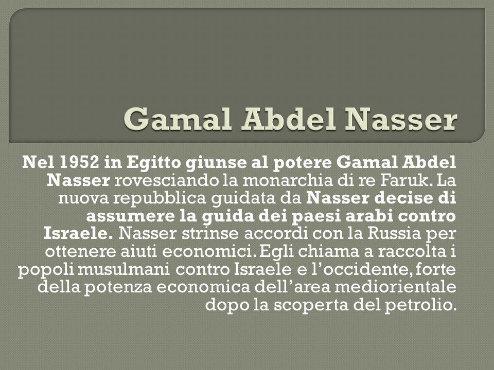 Nel 1952 in Egitto giunse al potere Gamal Abdel Nasser rovesciando la monarchia di re Faruk. La nuova repubblica guidata da Nasser decise di assumere