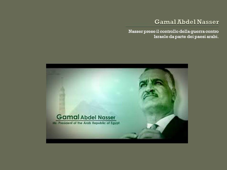 Nasser prese il controllo della guerra contro Israele da parte dei paesi arabi.