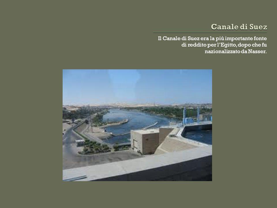 Il Canale di Suez era la più importante fonte di reddito per l'Egitto, dopo che fu nazionalizzato da Nasser.