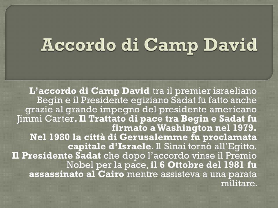 L'accordo di Camp David tra il premier israeliano Begin e il Presidente egiziano Sadat fu fatto anche grazie al grande impegno del presidente american