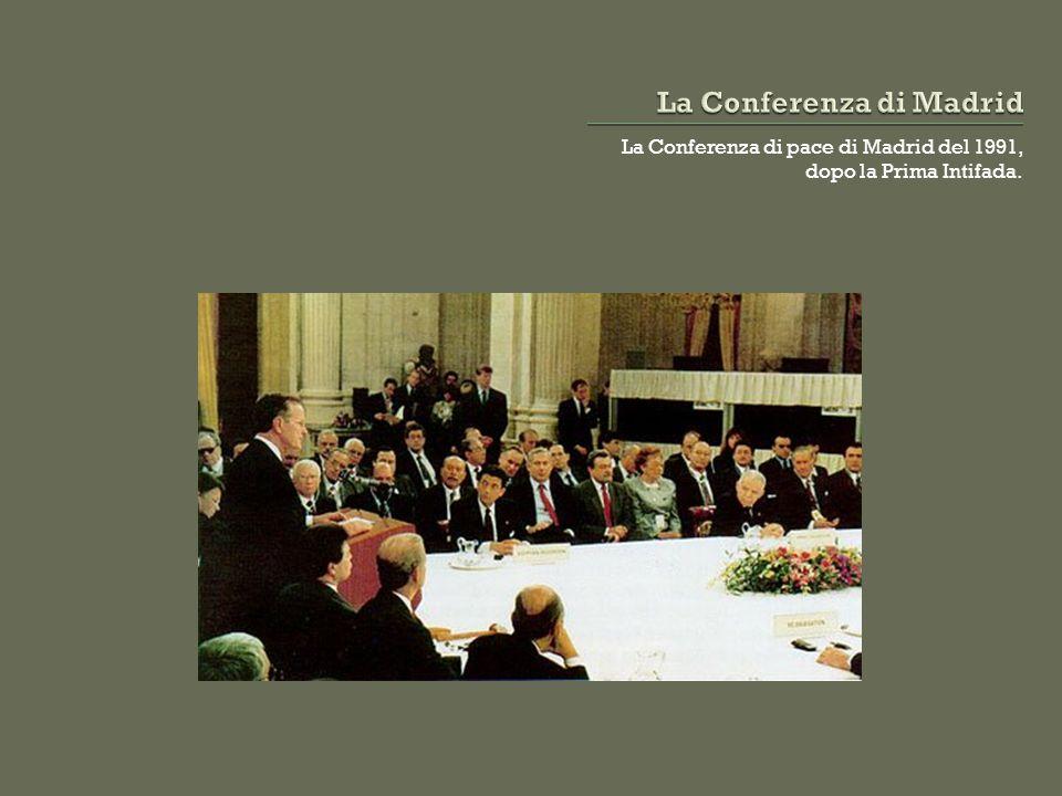 La Conferenza di pace di Madrid del 1991, dopo la Prima Intifada.
