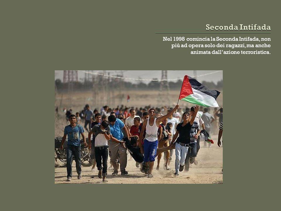 Nel 1998 comincia la Seconda Intifada, non più ad opera solo dei ragazzi, ma anche animata dall'azione terroristica.