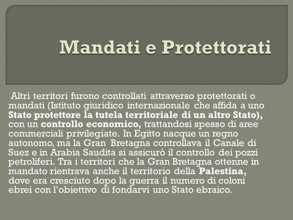 Altri territori furono controllati attraverso protettorati o mandati (Istituto giuridico internazionale che affida a uno Stato protettore la tutela te