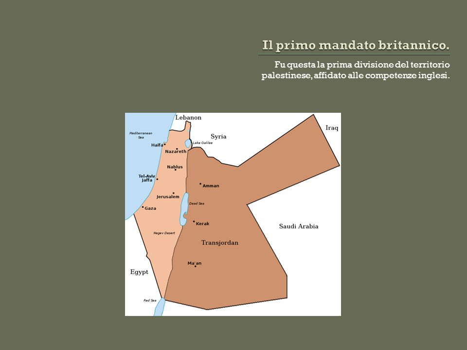 Fu questa la prima divisione del territorio palestinese, affidato alle competenze inglesi.