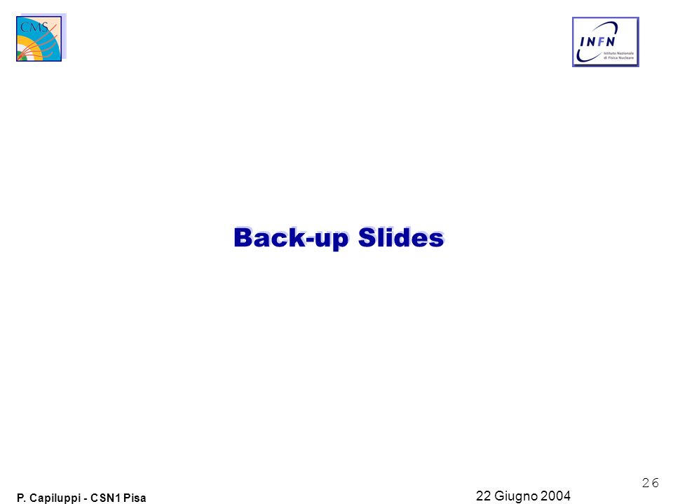 26 P. Capiluppi - CSN1 Pisa 22 Giugno 2004 Back-up Slides