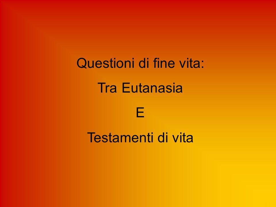 Definizioni Eutanasia deriva dal greco eu = buona e thanatos = morte azione od omissione che per natura sua e/o nelle intenzioni procura la morte per eliminare ogni dolore (Evangelium Vitae, n.