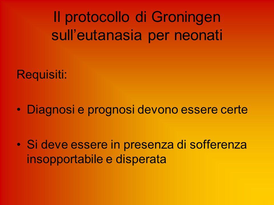 Il protocollo di Groningen sull'eutanasia per neonati Requisiti: Diagnosi e prognosi devono essere certe Si deve essere in presenza di sofferenza inso