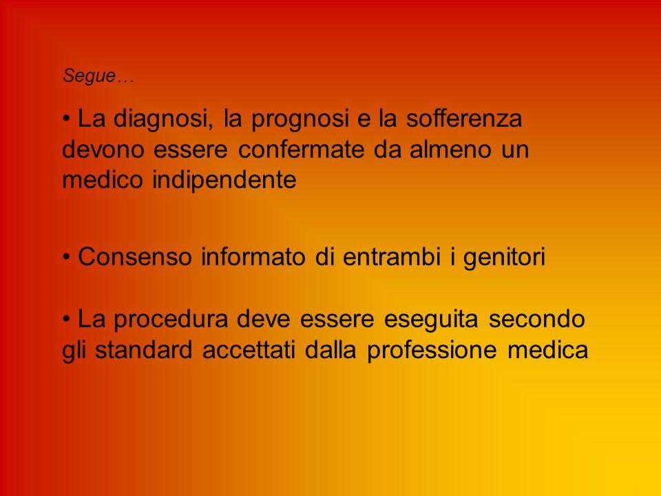 Segue… La diagnosi, la prognosi e la sofferenza devono essere confermate da almeno un medico indipendente Consenso informato di entrambi i genitori La