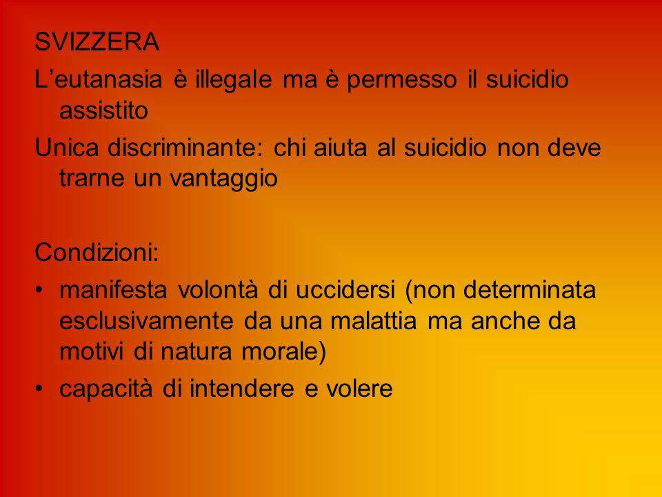 SVIZZERA L'eutanasia è illegale ma è permesso il suicidio assistito Unica discriminante: chi aiuta al suicidio non deve trarne un vantaggio Condizioni