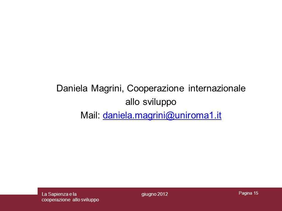 Daniela Magrini, Cooperazione internazionale allo sviluppo Mail: daniela.magrini@uniroma1.itdaniela.magrini@uniroma1.it Pagina 15 La Sapienza e la cooperazione allo sviluppo giugno 2012