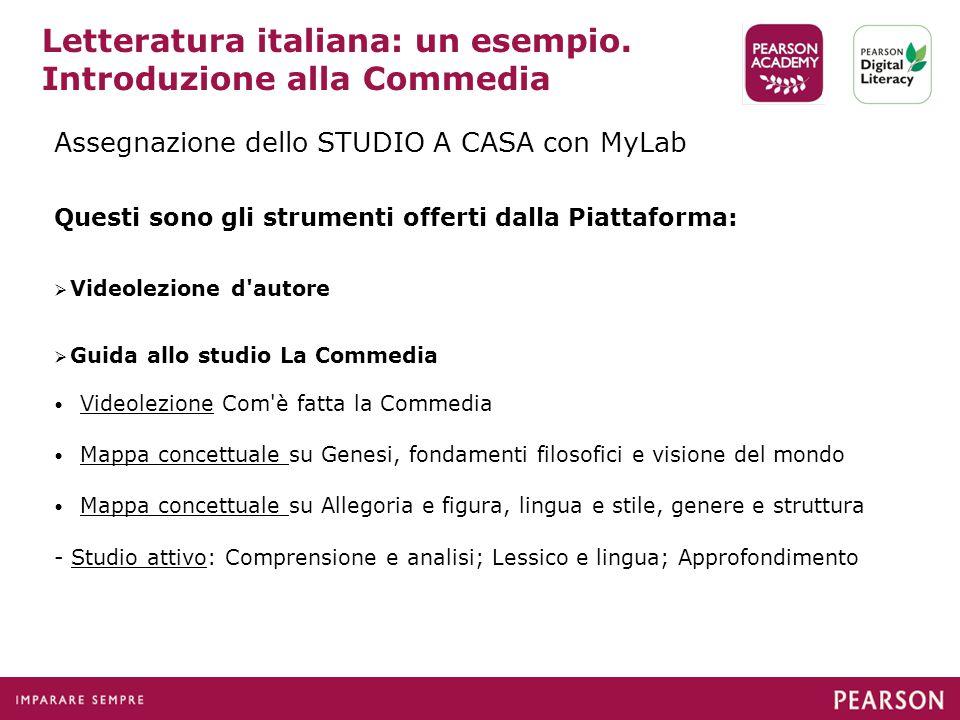 Assegnazione dello STUDIO A CASA con MyLab Questi sono gli strumenti offerti dalla Piattaforma:  Videolezione d'autore  Guida allo studio La Commedi