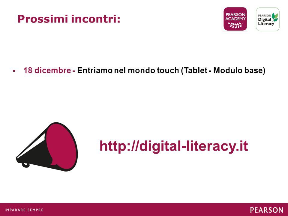 Prossimi incontri:  18 dicembre - Entriamo nel mondo touch (Tablet - Modulo base) http://digital-literacy.it
