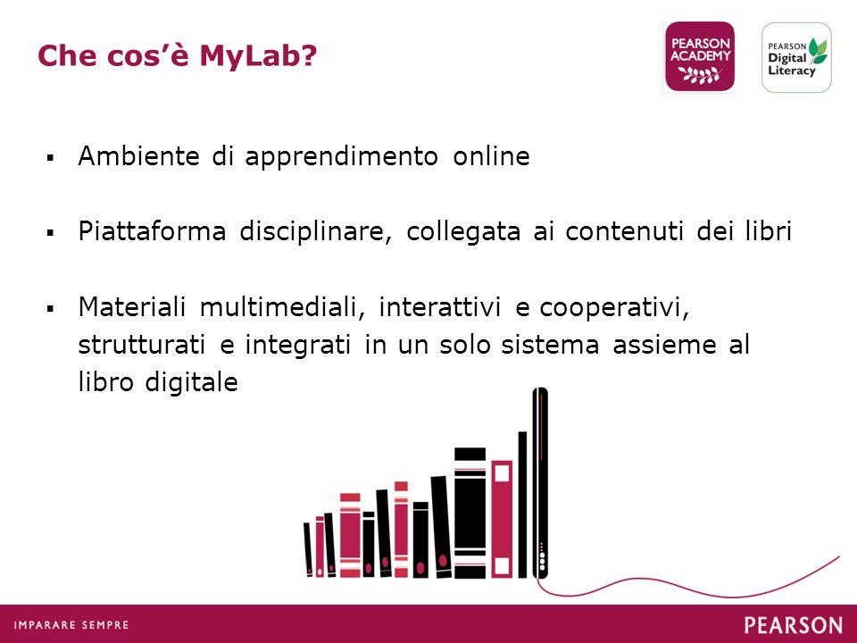 Che cos'è MyLab?  Ambiente di apprendimento online  Piattaforma disciplinare, collegata ai contenuti dei libri  Materiali multimediali, interattivi