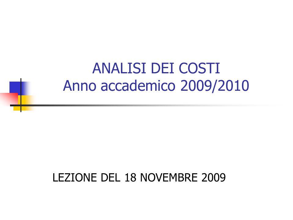 ANALISI DEI COSTI Anno accademico 2009/2010 LEZIONE DEL 18 NOVEMBRE 2009