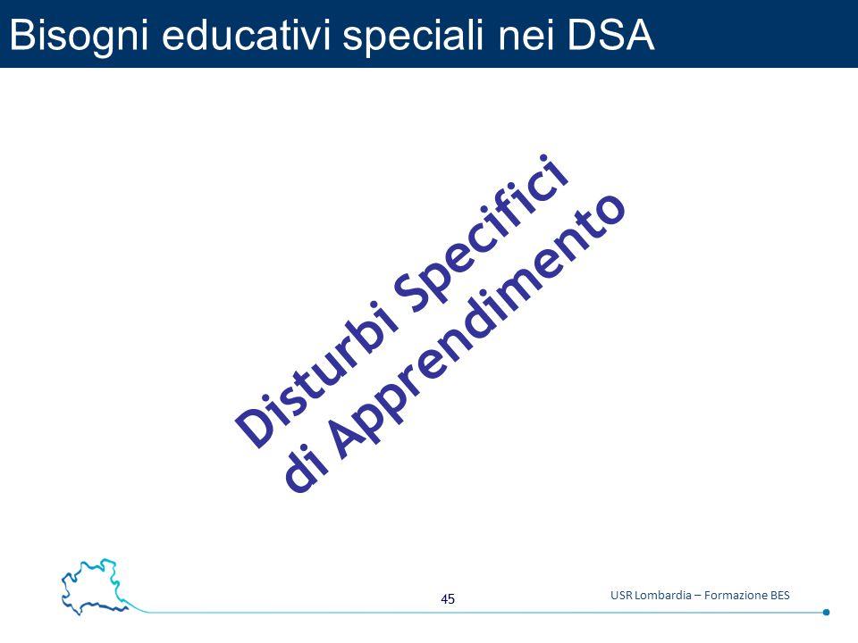 45 USR Lombardia – Formazione BES Bisogni educativi speciali nei DSA Disturbi Specifici di Apprendimento