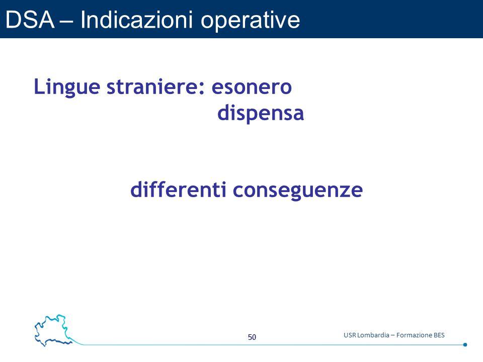 50 USR Lombardia – Formazione BES DSA – Indicazioni operative Lingue straniere: esonero dispensa differenti conseguenze