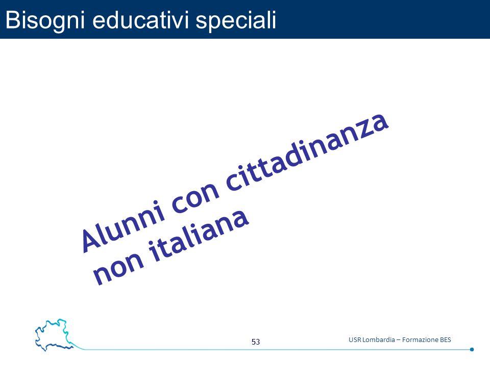 53 USR Lombardia – Formazione BES Bisogni educativi speciali Alunni con cittadinanza non italiana