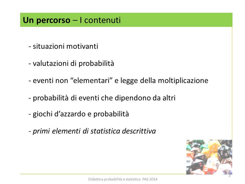 """Un percorso – I contenuti - situazioni motivanti - valutazioni di probabilità - eventi non """"elementari"""" e legge della moltiplicazione - probabilità di"""