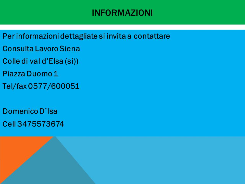 INFORMAZIONI Per informazioni dettagliate si invita a contattare Consulta Lavoro Siena Colle di val d'Elsa (si)) Piazza Duomo 1 Tel/fax 0577/600051 Domenico D'Isa Cell 3475573674